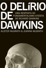 O delírio de Dawkins (Alister McGrath e Joanna McGrath)