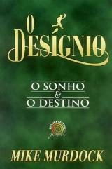 O Desígnio – O Sonho e O Destino (Mike Murdock)