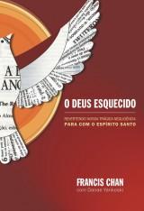 O Deus esquecido (Francis Chan)