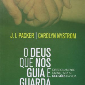 O Deus que nos guia e guarda (J. I. Packer)
