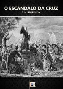 O escândalo da cruz (Charles Haddon Spurgeon)
