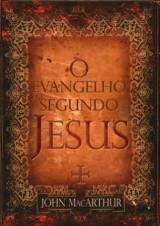 O Evangelho Segundo Jesus (John MacArthur Jr.)
