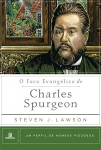 O foco evangélico de Charles Spurgeon (Steven Lawson)