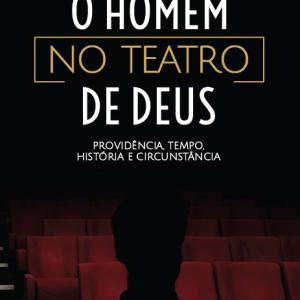 O homem no teatro de Deus (Hermisten Maia Pereira da Costa)