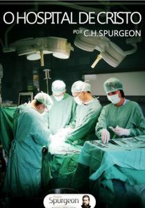 O Hospital de Cristo (Charles H. Spurgeon)