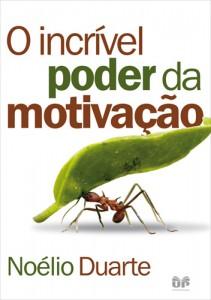 O Incrível Poder da Motivação (Noélio Duarte)