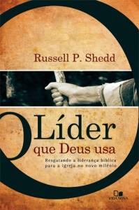O líder que Deus usa (Russell P. Shedd)