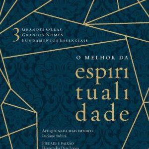 O melhor da espiritualidade (Hernandes Dias Lopes – Luciano Subirá – Wesley Duewel)