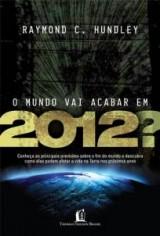 O mundo vai acabar em 2012? (Raymond Hundley)