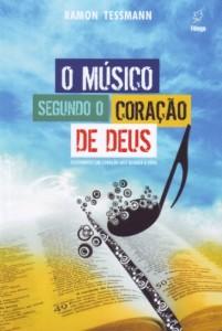 O músico segundo o coração de Deus (Ramon Tessmann)