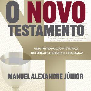 O Novo Testamento (Manuel Alexandre Júnior)