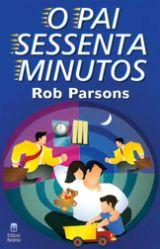 O pai sessenta minutos (Rob Parsons)