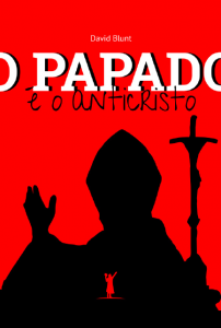 O papado é o anticristo (David Blunt)
