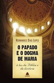 O Papado e o Dogma de Maria (Hernandes Dias Lopes)