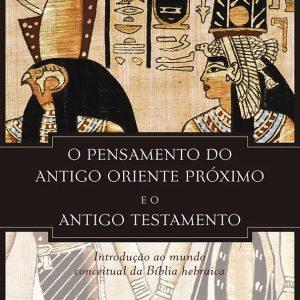 O pensamento do antigo Oriente Próximo e o Antigo Testamento (John H. Walton)