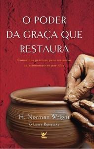 O Poder da Graça que Restaura (H. Norman Wright – Larry Renetzky)