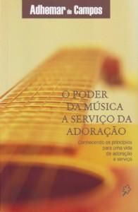 O poder da música a serviço da adoração (Adhemar de Campos)