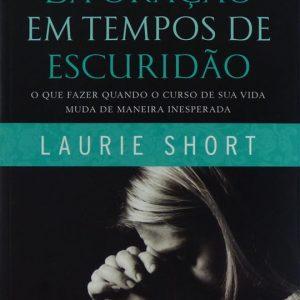 O poder da oração em tempos de escuridão (Laurie Short)