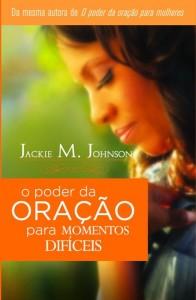 O poder da oração para momentos difíceis (Jackie M. Johnson)