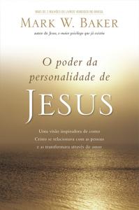 O poder da personalidade de Jesus (Mark W. Baker)