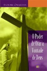 O poder de orar a vontade de Deus (Stormie Omartian)