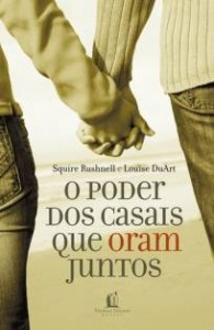 O poder dos casais que oram juntos (Squire Rushnell – Louise DuArt)