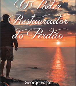 O poder restaurador do perdão (George Foster)