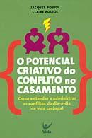 O Potencial Criativo Do Conflito No Casamento (Jacques Poujol – Claire Poujol)