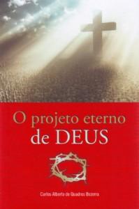 O projeto eterno de Deus (Carlos Alberto de Quadros Bezerra)