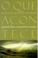 O que acontece quando Deus responde às orações (Evelyn Christenson)