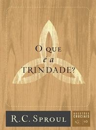 O que é a Trindade? (R. C. Sproul)