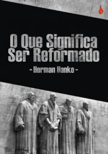 O que significa ser reformado (Herman Hanko)