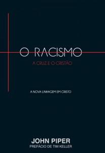 O Racismo, a Cruz e o Cristão (John Piper)