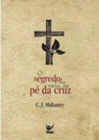 O segredo da vida ao pé cruz (C. J. Mahaney)