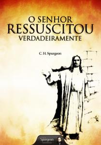 O Senhor ressuscitou verdadeiramente (Charles H. Spurgeon)