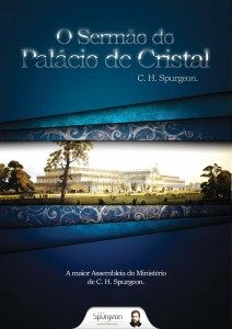 O sermão do Palácio de Cristal (Charles Haddon Spurgeon)