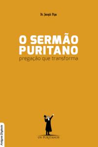 O sermão puritano: pregação que transforma (Joseph Pipa)
