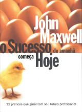 O sucesso de amanhã começa hoje (John C. Maxwell)