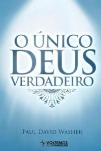 O único Deus verdadeiro (Paul David Washer)