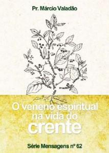 O Veneno Espiritual Na Vida Do Crente (Márcio Valadão)