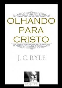 Olhando Para Cristo (J. C. Ryle)