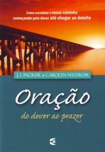 Oração do dever ao prazer (J. I. Packer – Carolyn Nystrom)