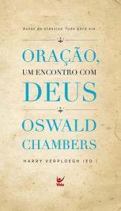Oração, um Encontro com Deus (Oswald Chambers)