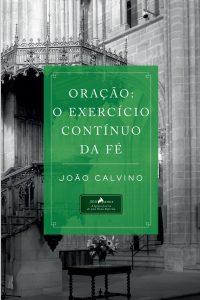 Oração: o exercício contínuo da fé – João Calvino