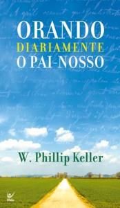 Orando Diariamente o Pai-nosso (W. Phillip Keller)