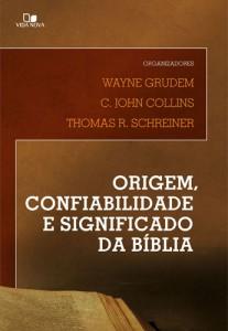 Origem, confiabilidade e significado da Bíblia (Wayne Grudem – C. John Collins – Thomas R. Schreiner)