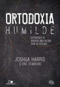 Ortodoxia humilde (Joshua Harris – Eric Stanford)