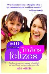Os 10 hábitos das mães felizes (Meg Meeker)