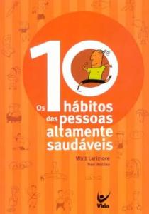 Os 10 Hábitos das Pessoas Altamente Saudáveis (Walt Larimore – Traci Mullins)