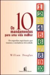 Os 10 mandamentos para uma vida melhor (William Douglas)
